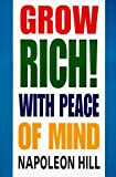 Grow Rich!: With Peace of Mind by Hill, Napoleon (August 27, 1996) Paperback