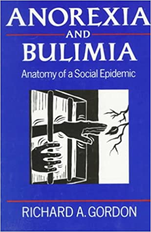 Anorexia And Bulimia Anatomy Of A Social Epidemic Amazon