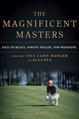 The Magnificent Masters: Nicklaus, Miller, Weiskopf, and the 1975 Cliffhanger at Augusta