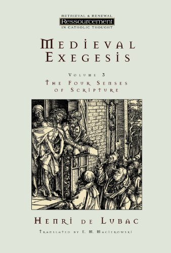 Medieval Exegesis, vol. 3: The Four Senses of Scripture (Ressourcement: Retrieval and Renewal in Catholic Thought (RRRCT))