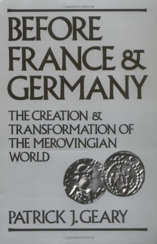 Before France and Germany: The Creation and Transformation of the Merovingian World