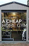 How to Assemble A Cheap Home Gym: How to Assemble A