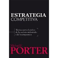 Estrategia competitiva: Técnicas para el análisis de los sectores industriales y de la competencia