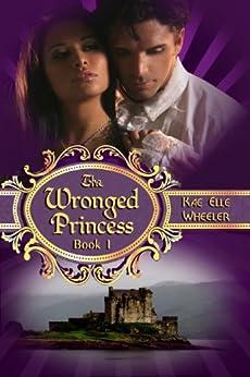 The Wronged Princess - book i: Cinderella Series by [Wheeler, Kae Elle]