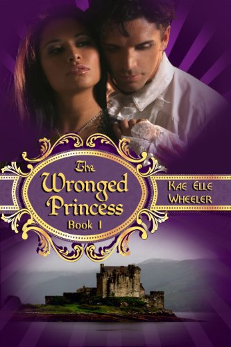 Book: The Wronged Princess - Book I (Cinderella Series) by Kae Elle Wheeler