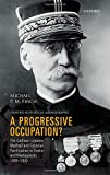 A Progressive Occupation?: The Gallieni-Lyautey Method and Colonial Pacification in Tonkin and Madagascar, 1885-1900 (Oxford Historical Monographs)