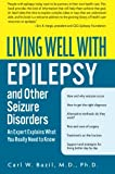 Living Well with Epilepsy and Other Seizure Disorders: An Expert Explains What You Really Need to Know