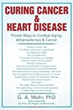 Curing Cancer and Heart Disease, Geoff A. Mohr, 1477101365