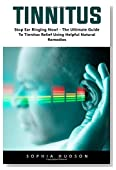 Tinnitus: Stop Ear Ringing Now! - The Ultimate Guide To Tinnitus Relief Using Helpful Natural Remedies!