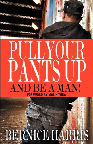 Search : A Self Help Book For Black Teens Transitioning To Being A Man: Pull Your Pants Up