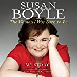 The Woman I Was Born to Be: My Story | Susan Boyle