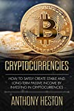Cryptocurrencies: How to Safely Create Stable and Long-term Passive Income by Investing in Cryptocurrencies (The Digital Currency Era Book 1)