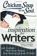 Chicken Soup for the Soul: Inspiration for Writers: 101 Motivational Stories for Writers – Budding or Bestselling – from Books to Blogs Paperback