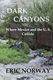 Dark Canyons: Where Mexico and the U. S. Collide