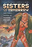 Sisters of Tomorrow: The First Women of Science Fiction (Early Classics of Science Fiction)