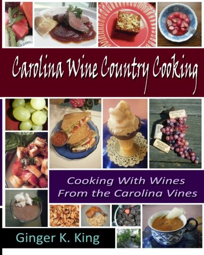 Carolina Wine Country Cooking by Ginger King