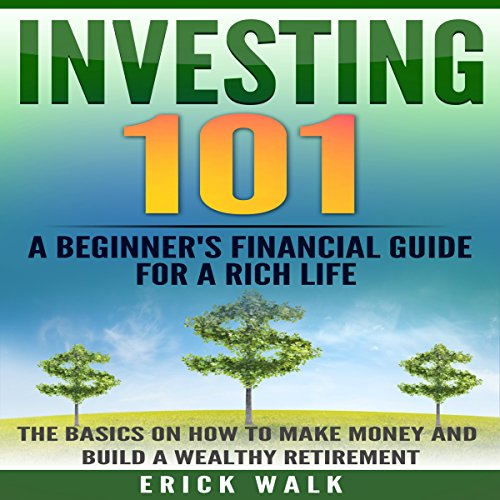 F.r.e.e Investing 101: A Beginner's Financial Guide for a Rich Life: The Basics on How to Make Money and Bui<br />[D.O.C]