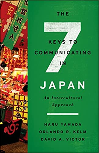 Orlando R. Kelm - The Seven Keys To Communicating In Japan: An Intercultural Approach
