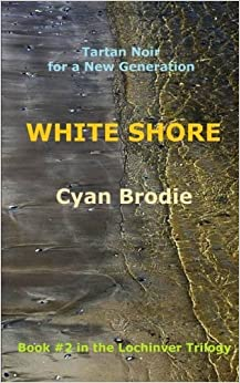 Book White Shore: Volume 2 (The Lochinver Trilogy) by Cyan Brodie (2016-02-13)