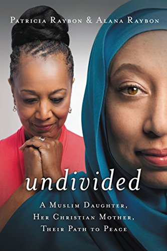 Undivided: A Muslim Daughter, Her Christian Mother, Their Path to Peace