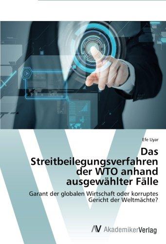 Das Streitbeilegungsverfahren der WTO anhand ausgewählter Fälle: Garant der globalen Wirtschaft oder korruptes Gericht der Weltmächte?