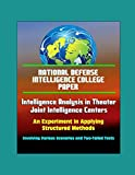 img - for National Defense Intelligence College Paper: Intelligence Analysis in Theater Joint Intelligence Centers: An Experiment in Applying Structured Methods Involving Various Scenarios and Two-Tailed Tests book / textbook / text book
