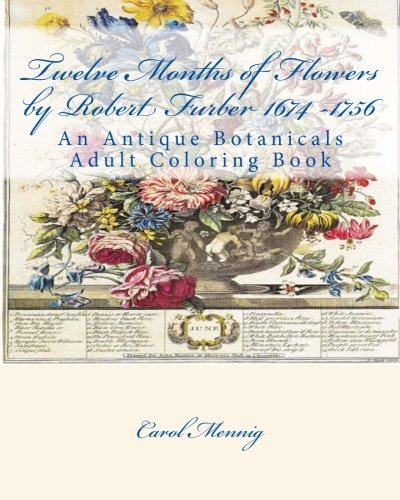 Twelve Months of Flowers by Robert Furber 1674 -1756: An Antique Botanicals Adult Coloring Book (Months Twelve Flowers Of)