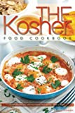The Kosher Food Cookbook: Kosher Food Recipes, Delicious Kosher Food You Can Cook at Home