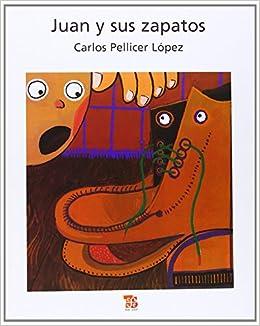Juan y sus zapatos (Spanish Edition): Pellicer López