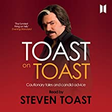 Toast on Toast: Cautionary tales and candid advice Audiobook by Steven Toast Narrated by Matt Berry - as Steven Toast