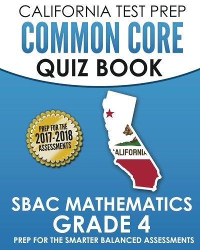 CALIFORNIA TEST PREP Common Core Quiz Book SBAC Mathematics Grade 4: Revision and Preparation for the Smarter Balanced Assessments