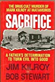 img - for Sacrifice: The Tragic Cult Murder of Mark Kilroy in Matamoros : A Fathers Determination to Turn Evil into Good book / textbook / text book