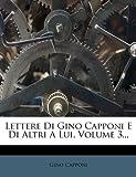 Lettere Di Gino Capponi e Di Altri a Lui, Volume 3..., Gino Capponi, 1271141671