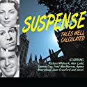 Suspense: Tales Well Calculated Radio/TV Program by Blake Edwards, Antony Ellis, E. Jack Neuman, Gil Doud, Morton Fine, David Friedkin Narrated by Dana Andrews, Richard Widmark, Joseph Cotten, Alan Ladd, Agnes Moorehead, Joan Crawford, Dennis Day