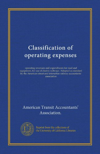 Classification of operating expenses: operating revenues and expenditures for road and equipment, for use of electric railways. Adopted as standard by ... interurban railway accountants' association