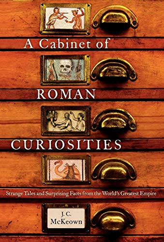 (A Cabinet of Roman Curiosities: Strange Tales and Surprising Facts from the World's Greatest Empire)