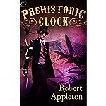 Prehistoric Clock | Robert Appleton