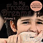 In My Frozen Dreams: Vol. 2, Book 6 | M. D. James