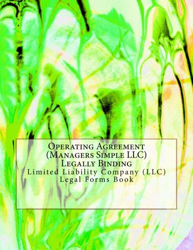 Operating Agreement (Managers Simple LLC) - Legally Binding: Limited Liability Company (LLC) - Legal Forms Book (Ltd Bindings)