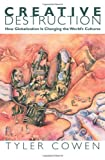 Creative Destruction: How Globalization Is Changing the World's Cultures