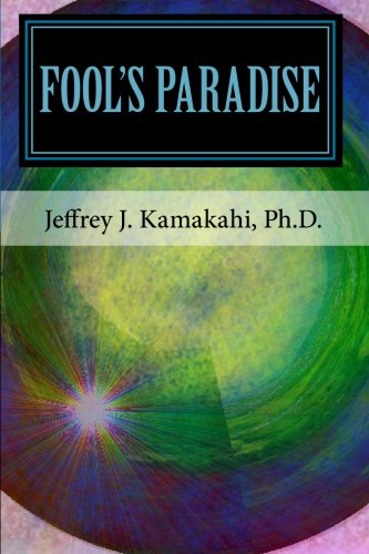 Fool's Paradise: Musings about Navigating the Human Condition