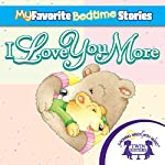 My Favorite Bedtime Stories: I Love You More | Kim Mitzo Thompson,Karen Mitzo Hilderbrand,Twin Sisters