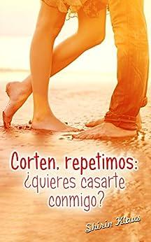 Corten, repetimos: ¿quieres casarte conmigo? (Amor tras las cámaras nº 2) (Spanish Edition) by [Klaus, Shirin]