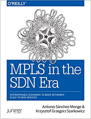 Mpls in the sdn era interoperable scenarios to make networks scale mpls in the sdn era interoperable scenarios to make networks scale to new services 1st edition kindle edition fandeluxe Images