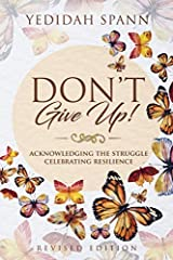 Don't Give Up: Acknowledging the Struggle, Celebrating Resilience Paperback
