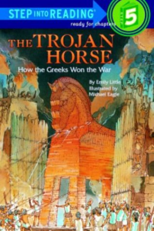 The Trojan Horse: How the Greeks Won the War (Step Into Reading Books, Step 5)