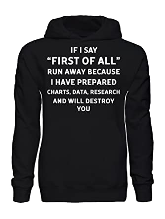 a6d598092 Amazon.com: If I Say First of All Run Because I've Prepared Data, Research,  Charts and Will Destroy You Men's Hoodie: Clothing