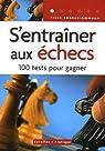 S'entraîner aux échecs : 100 Tests pour réussir par Lohéac-Ammoun