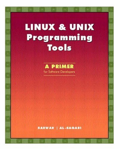 LINUX & UNIX Programming Tools: A Primer for Software Developers by Syed Mansoor Sarwar (2002-12-13) by Pearson