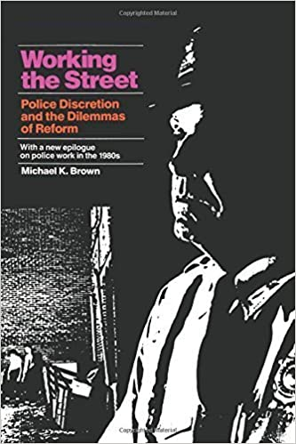 Working the Street: Police Discretion and the Dilemmas of Reform Revised edition by Brown, Michael K. (1988)